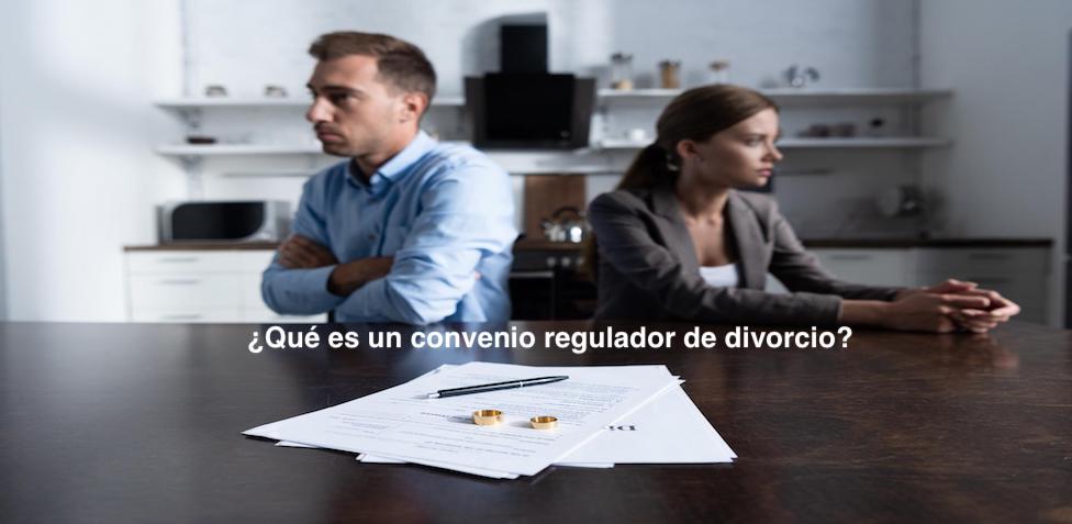 ¿Qué es un convenio regulador de divorcio?